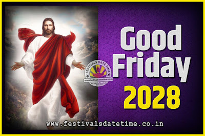 2028 Good Friday Festival Date and Time, 2028 Good Friday Calendar