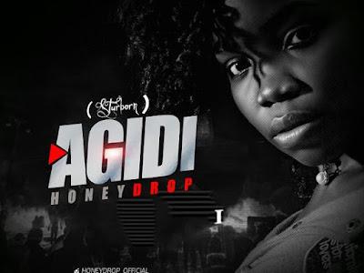 [Music]: HoneyDrop - Agidi {Prod By Mystylez Beat}