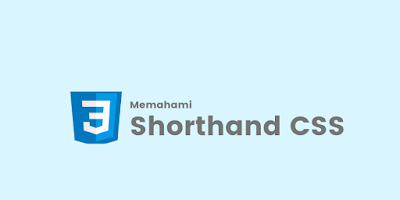 Apa itu CSS Shotband? Mengenal CSS Shorthand