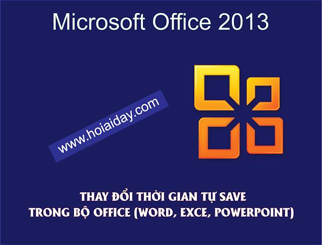 [TIN HỌC VĂN PHÒNG] - THAY ĐỔI THỜI GIAN TỰ SAVE TRONG BỘ OFFICE (WORD, EXCE, POWERPOINT)