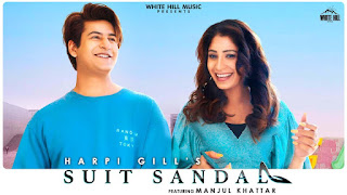 Presenting Suit sandal lyrics penned by Moody & akkhar. Latest punjabi song Suit sandal is sung by Harpi Gill featuring Manjul Khattar & music given by Anky