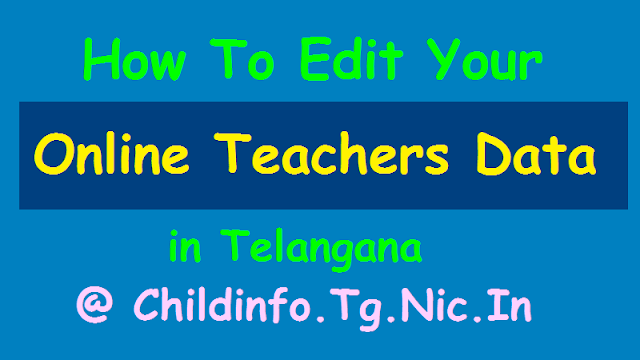how to edit your online teachers data at ssa child info website, step by step instructions, procedure, online teachers service register, government of telangana state, department of school education particulars of teacher details. aknowledgement number, tsteacher info records