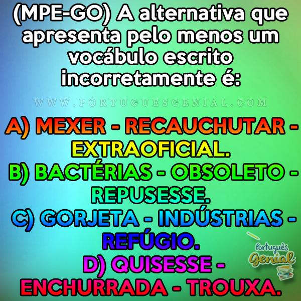 (MPE-GO) A alternativa que apresenta um erro ortográfico é: mexer, bactérias, gorjeta...