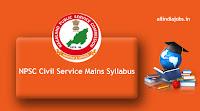 NPSC Civil Service Mains Syllabus