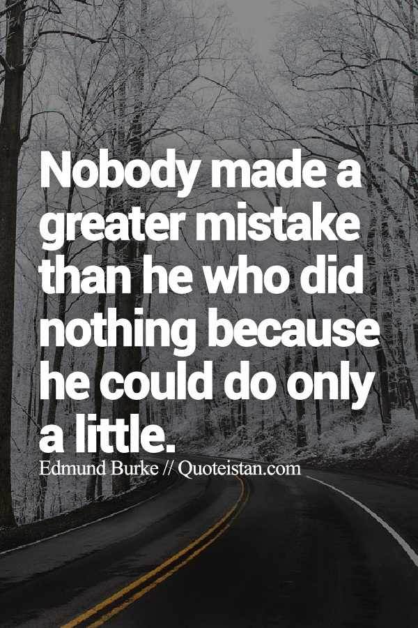 Nobody Made A Greater #mistake Than He Who Did Nothing