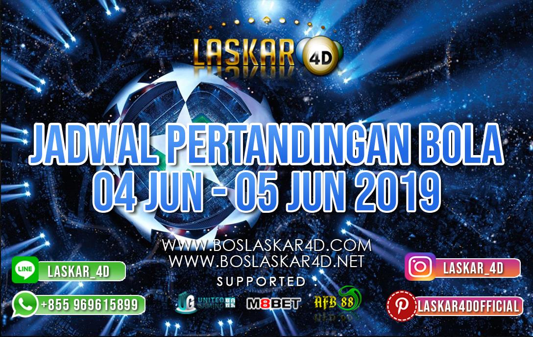 JADWAL PERTANDINGAN BOLA TANGGAL 04 – 05 JUNI 2019