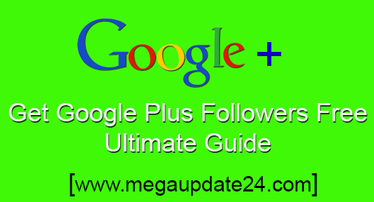 Get Google Plus Followers Free, buy google plus followers, get unlimited google plus followers, get real google plus followers, increase google plus follower.