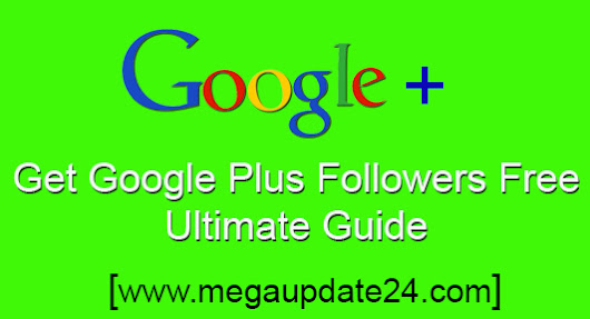 How to Get Google Plus Followers Free Ultimate Guide