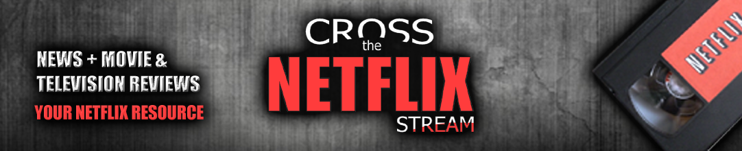 Cross the Netflix Stream