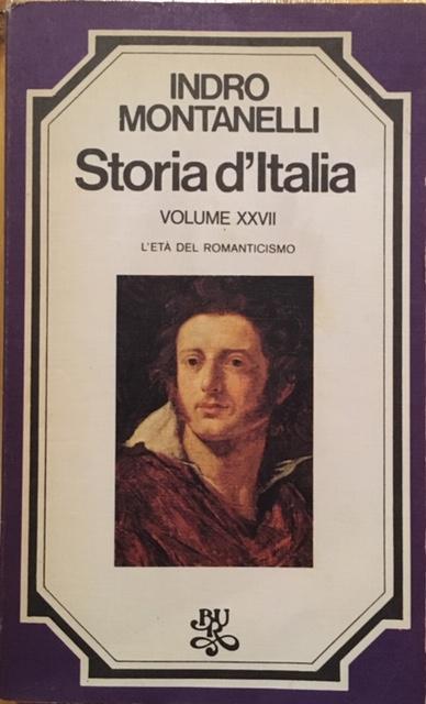 Indro Montanelli- Storia d'Italia. Volume XXVII. L'età del Romanticismo. Anno 1976. Rizzoli - Editore, Milano
