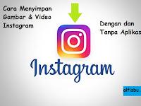 Cara Menyimpan Gambar & Video di Instagram Dengan dan Tanpa Aplikasi
