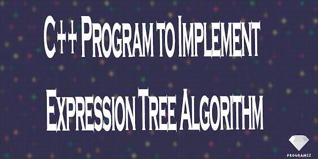 C++ Program to Implement Expression Tree Algorithm