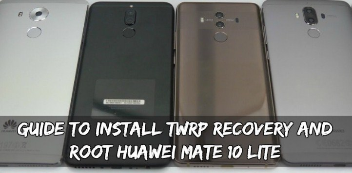 User Guide TO Install TWRP RECOVERY AND R00T Huawei Mate 10 L!TE