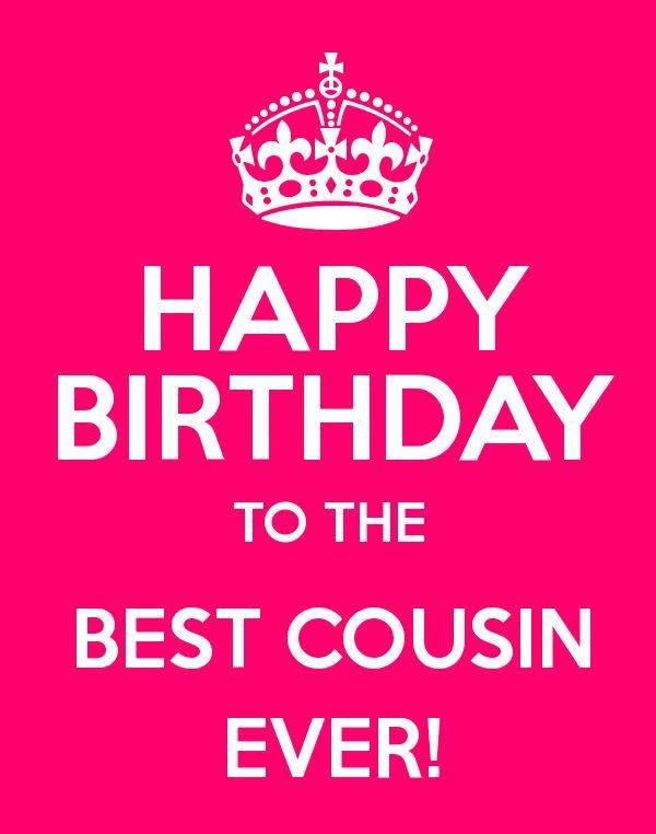 happy birthday to the best cousin ever