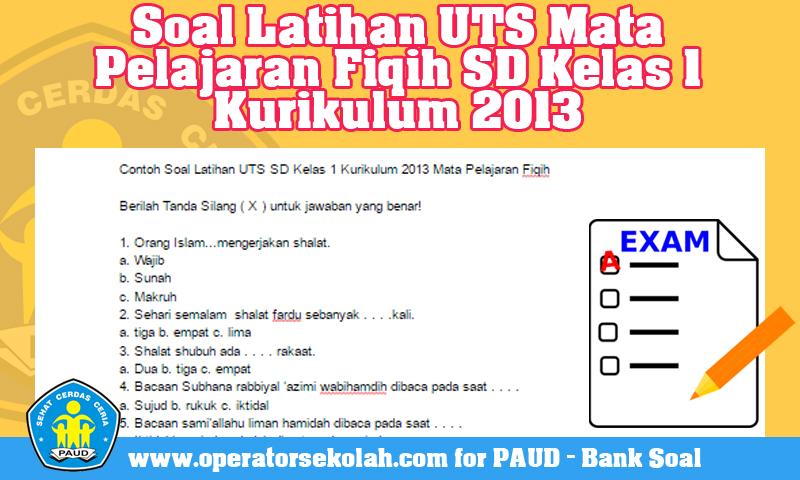 Contoh Soal Latihan UTS SD Kelas 1 Kurikulum 2013 Mata Pelajaran Fiqih