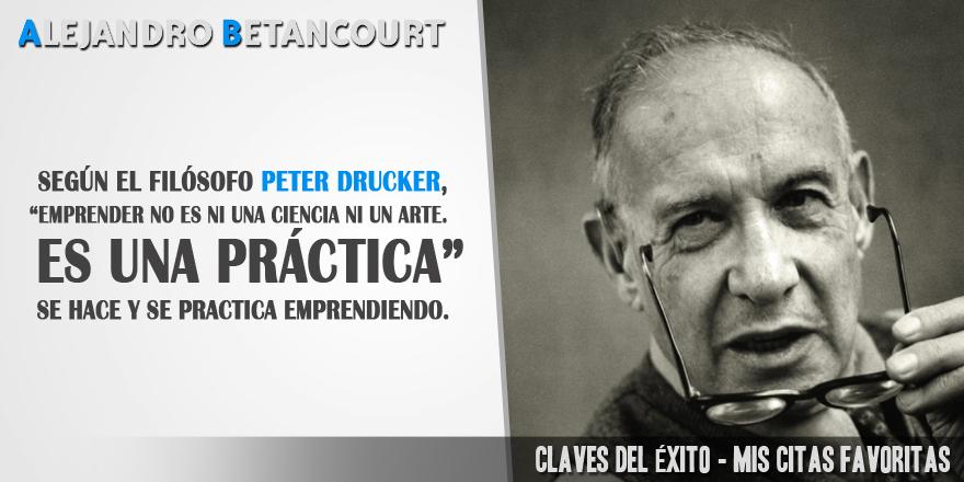 Citas favoritas Alejandro Betancourt: Emprender no es ni una ciencia ni un arte. Es una práctica