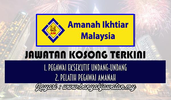 Jawatan Kosong Terkini 2017 di Amanah Ikhtiar Malaysia (AIM)