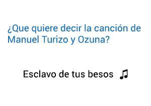 Significado de la canción Esclavo De tus Besos Manuel Turizo Ozuna.