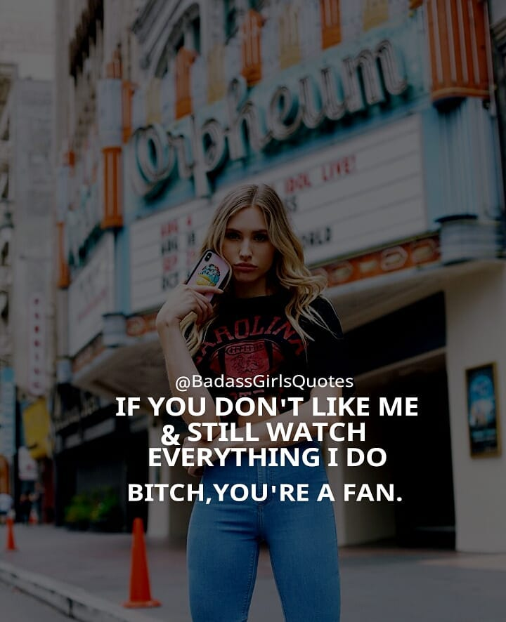 Badassgirlsquotes If You Dont Like Me And Still Watch Everything