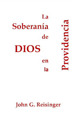 John G. Reisinger-La Soberanía De Dios En La Providencia-