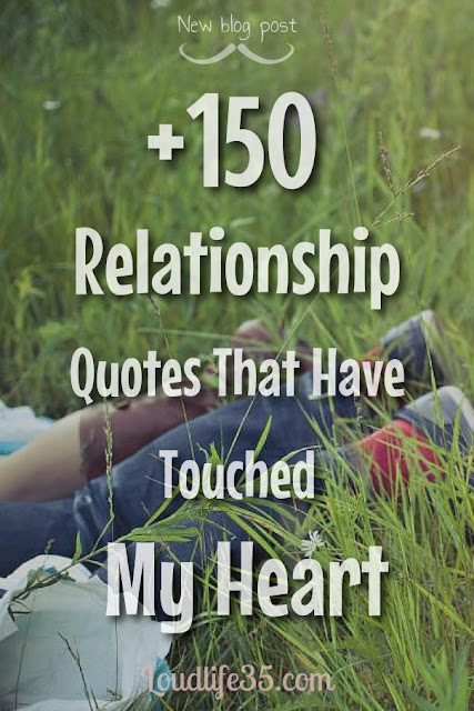 150 Relationship Quotes That Have Touched My Heart Loud Life
