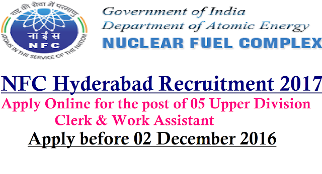 NFC Hyderabad Recruitment 2017|Nuclear Fuel Complex (NFC) Hyderabad invites application for the post of 05 Upper Division Clerk & Work Assistant for PWD Candidates. Apply before 02 December 2016./2016/11/nuclear-fuel-complex-nfc-hyderabad-recruitment-2017-apply-online.html