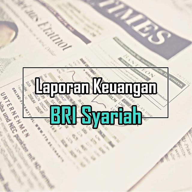 Download Laporan Keuangan Tahunan BRI Syariah & Rasio Keuangan