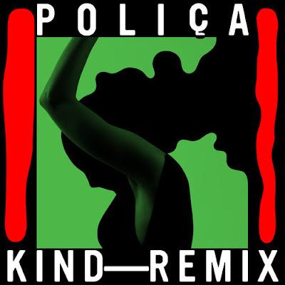 "POLIÇA ""KIND - REMIX"""