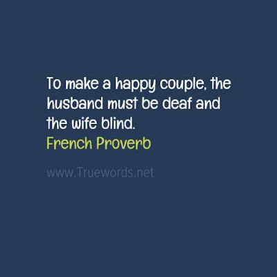 To make a happy couple, the husband must be deaf and the wife blind.