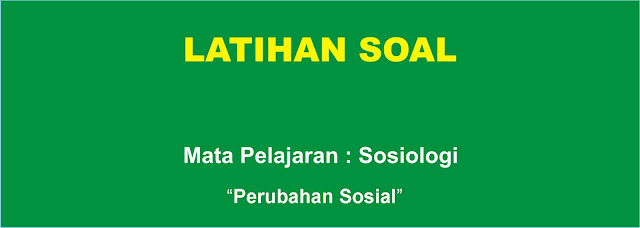 Soal Sosiologi : Perubahan Sosial Lengkap