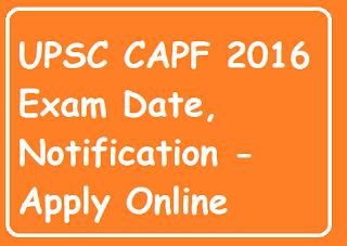 UPSC CAPF 2016 Exam Date, Notification