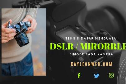 Teknik Dasar Menguasai DSLR atau Mirrorles