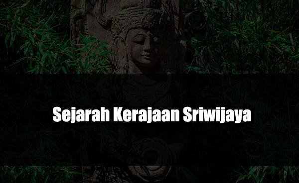 Sejarah Kerajaan Sriwijaya secara Singkat, Padat, dan Lengkap