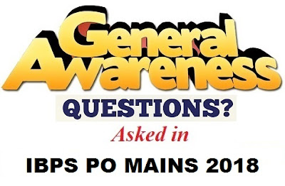 General Awareness Questions Asked in IBPS PO Mains 2018