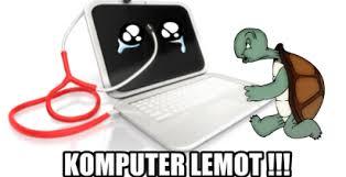 Agar Komputer Tidak Lemot Kenali Penyebab Dan Cara Mengatasinya