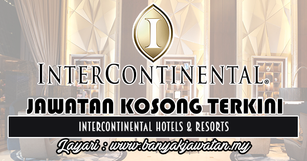 Jawatan Kosong Terkini 2018 di InterContinental Hotels & Resorts