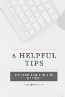 6 helpful tips to help you stand out in the office