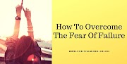 How To Overcome The Fear Of Failure: Positive Minds