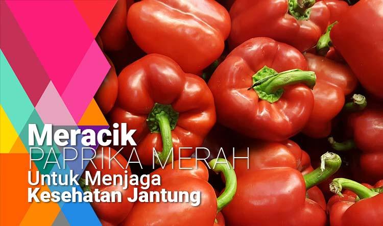 Meracik Paprika Merah Untuk Menjaga Kesehatan Jantung