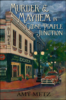 Murder & Mayhem In Goose Pimple Junction by Amy Metz