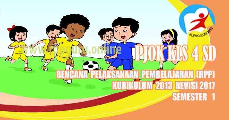 Rpp PJOK Kelas 4 SD Semester 1 Kurikulum 2013 Revisi 2017 ...