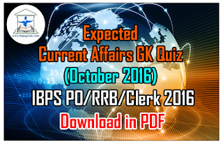 Expected Current Affairs GK Quiz (October 2016) for IBPS PO/RRB/Clerk Exams 2016-Download in PDF