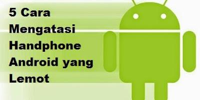 5 Cara Mengatasi Handphone Android yang Lemot image