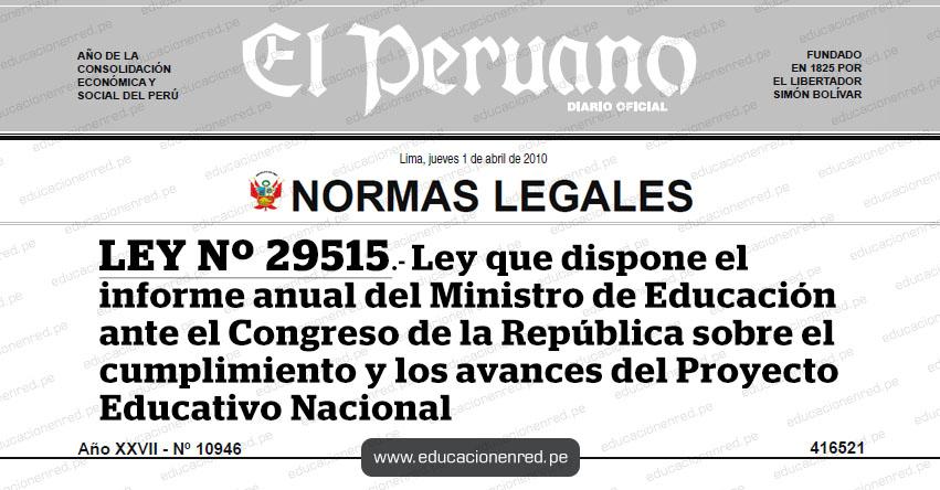 LEY Nº 29515.- Ley que dispone el informe anual del Ministro de Educación ante el Congreso de la República sobre el cumplimiento y los avances del Proyecto Educativo Nacional