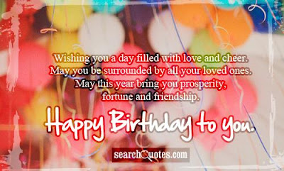 Happy Birthday Wishes And Quotes For the Love Ones: wishing you a day filled with love and cheer,