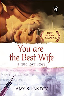 Download Free You are the Best Wife: A True Love Story by Ajay K Pandey Book PDF