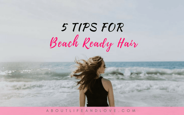 5 Tips For Beach Ready Hair