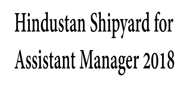 Hindustan Shipyard for Assistant Manager 2018