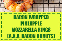 Bacon Wrapped Pineapple Mozzarella Rings (a.k.a. Bacon Donuts)