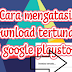 Cara Mengatasi Download Tertunda di Play Store Supaya Lancar